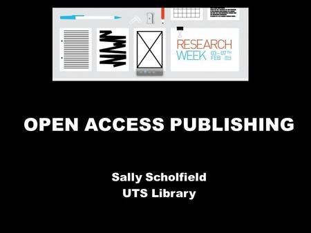 OPEN ACCESS PUBLISHING Sally Scholfield UTS Library.