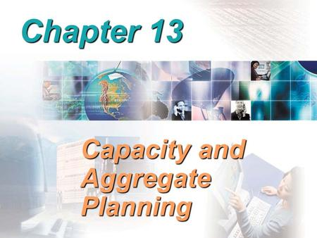 Chapter 13 Capacity and Aggregate Planning. Aggregate Production Planning (APP) Matches market demand to company resources Matches market demand to company.