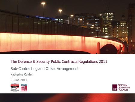 The Defence & Security Public Contracts Regulations 2011 Sub-Contracting and Offset Arrangements Katherine Calder 8 June 2011 16938863.1.