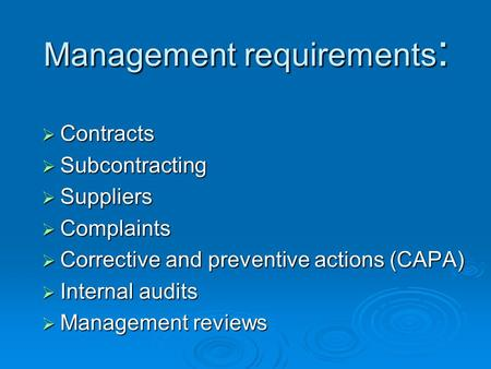  Contracts  Subcontracting  Suppliers  Complaints  Corrective and preventive actions (CAPA)  Internal audits  Management reviews Management requirements.