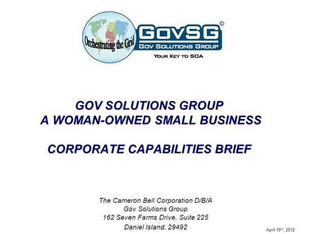 GOV SOLUTIONS GROUP A WOMAN-OWNED SMALL BUSINESS CORPORATE CAPABILITIES BRIEF The Cameron Bell Corporation D/B/A Gov Solutions Group 162 Seven Farms.