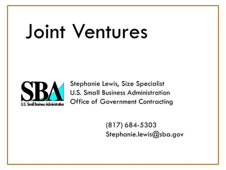 Joint Ventures. Stephanie Lewis, Size Specialist. U. S