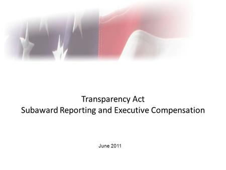Transparency Act Subaward Reporting and Executive Compensation June 2011.