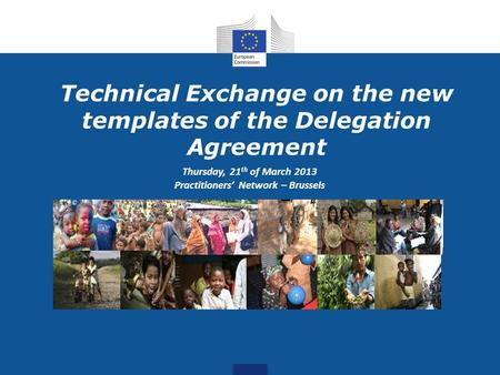 Technical Exchange on the new templates of the Delegation Agreement Thursday, 21 th of March 2013 Practitioners' Network – Brussels.