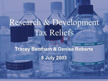 PricewaterhouseCoopers LLP Research & Development Tax Reliefs Tracey Bentham & Denise Roberts 8 July 2003.