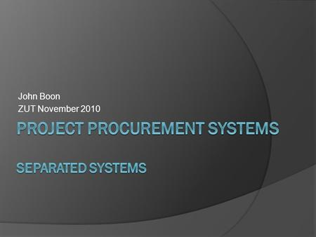 John Boon ZUT November 2010. Procurement Systems The organisation of the interaction between the purchaser of a new building and the suppliers of goods.