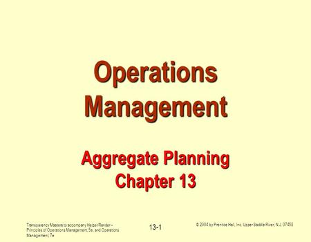 Transparency <strong>Masters</strong> to accompany Heizer/Render – Principles of Operations Management, 5e, and Operations Management, 7e © 2004 by Prentice Hall, Inc.
