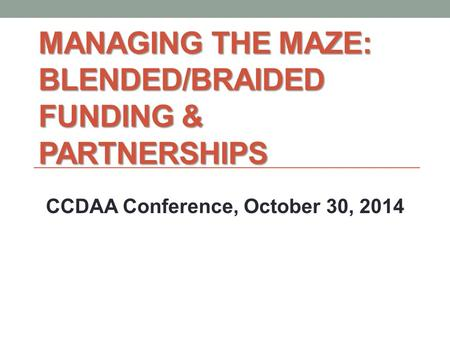 Managing the Maze: Blended/Braided Funding & Partnerships