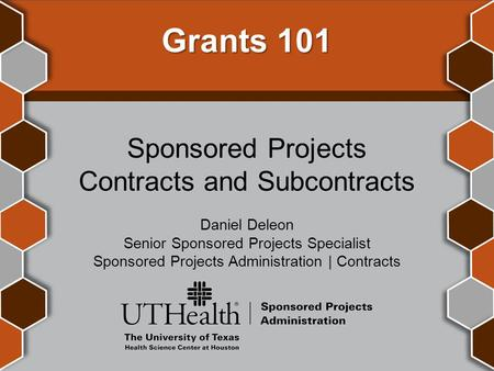 Grants 101 Sponsored Projects Contracts and Subcontracts Daniel Deleon Senior Sponsored Projects Specialist Sponsored Projects Administration | Contracts.