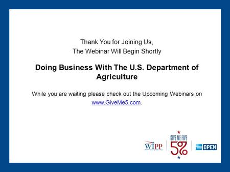 Thank You for Joining Us, The Webinar Will Begin Shortly Doing Business With The U.S. Department of Agriculture While you are waiting please check out.