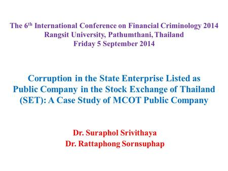 The 6 th International Conference on Financial Criminology 2014 Rangsit University, Pathumthani, Thailand Friday 5 September 2014 Corruption in the State.