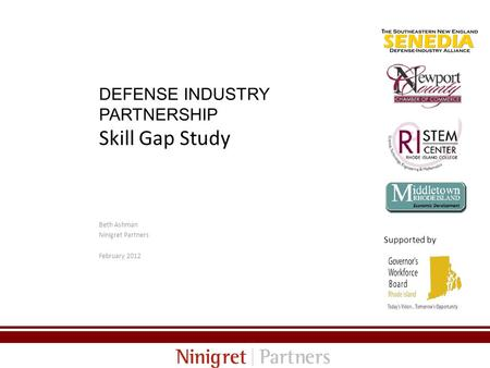 DEFENSE INDUSTRY PARTNERSHIP Skill Gap Study Beth Ashman Ninigret Partners February 2012 0 Supported by.