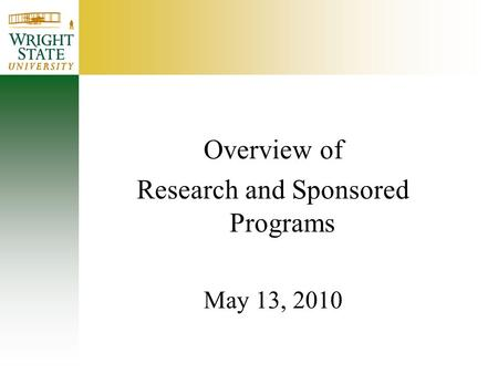 Overview of Research and Sponsored Programs May 13, 2010.
