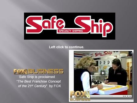 "1 Left click to continue. Safe Ship is proclaimed ""The Best Franchise Concept of the 21 st Century"" by FOX."
