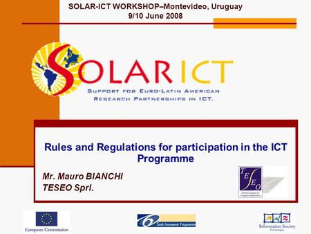 Rules and Regulations for participation in the ICT Programme Mr. Mauro BIANCHI TESEO Sprl. SOLAR-ICT WORKSHOP–Montevideo, Uruguay 9/10 June 2008.