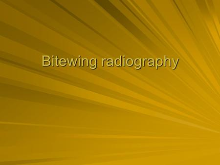 Bitewing radiography.