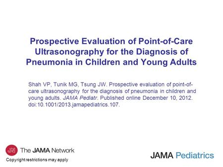 Copyright restrictions may apply Prospective Evaluation of Point-of-Care Ultrasonography for the Diagnosis of Pneumonia in Children and Young Adults Shah.