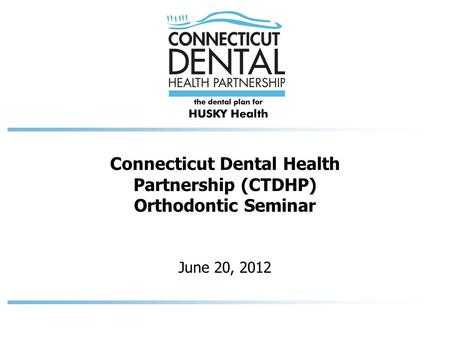Connecticut Dental Health Partnership (CTDHP) Orthodontic Seminar