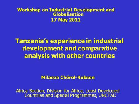 Tanzania's experience in industrial development and comparative analysis with other countries Milasoa Chérel-Robson Africa Section, Division for Africa,