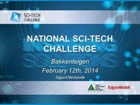 NATIONAL SCI-TECH CHALLENGE Bakkenteigen February 12th, 2014 Sigurd Nestande.