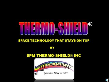® SPACE TECHNOLOGY THAT STAYS ON TOP SPM THERMO-SHIELD ® INC BY.