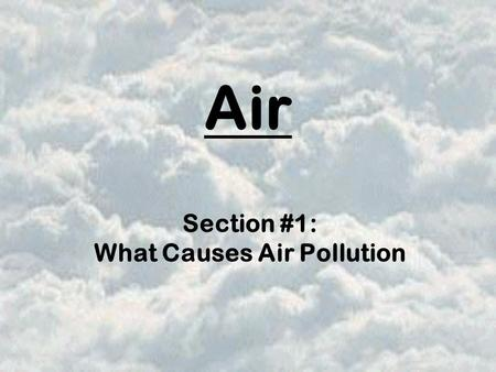 Section #1: What Causes Air Pollution