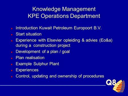 Knowledge Management KPE Operations Department Introduction Kuwait Petroleum Europoort B.V. Introduction Kuwait Petroleum Europoort B.V. Start situation.