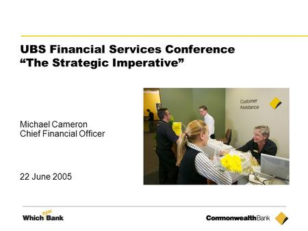 "1 UBS Financial Services Conference ""The Strategic Imperative"" Michael Cameron Chief Financial Officer 22 June 2005."