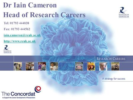 Dr Iain Cameron Head of Research Careers Tel: 01793 444038 Fax: 01793 444562