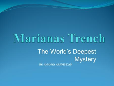The World's Deepest Mystery BY: ANANYA ARAVINDAN.
