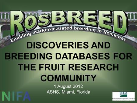 DISCOVERIES AND BREEDING DATABASES FOR THE FRUIT RESEARCH COMMUNITY 1 August 2012 ASHS, Miami, Florida.
