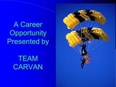 A Career Opportunity Presented by TEAM CARVAN WELCOME! WELCOME! THIS PRESENTATION HELPS YOU TO ACHIEVE FINANCIAL INDEPENDENCE IN YOUR LIFE.