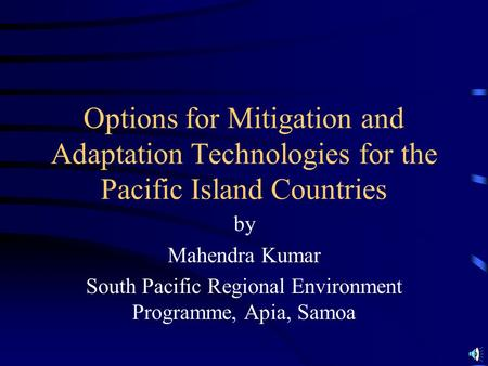 Options for Mitigation and Adaptation Technologies for the Pacific Island Countries by Mahendra Kumar South Pacific Regional Environment Programme, Apia,