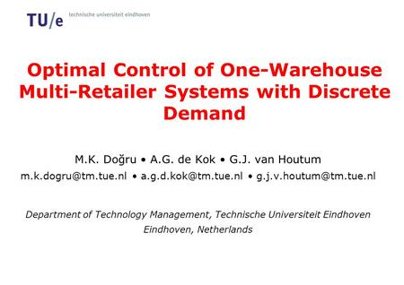 Optimal Control of One-Warehouse Multi-Retailer Systems with Discrete Demand M.K. Doğru A.G. de Kok G.J. van Houtum
