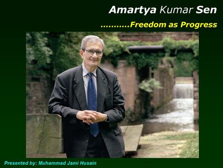 Amartya Kumar Sen ….…….Freedom as Progress