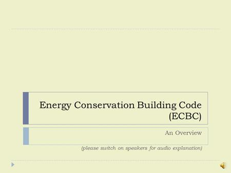 Energy Conservation Building Code (ECBC) An Overview (please switch on speakers for audio explanation)