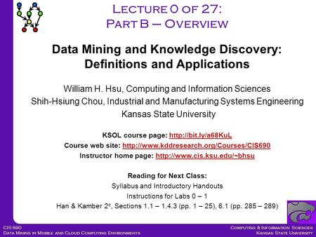 Computing & Information Sciences Kansas State University CIS 690 Data Mining in Mobile and Cloud Computing Environments William H. Hsu, Computing and Information.