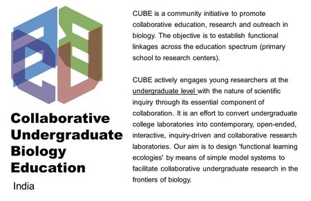 Collaborative Undergraduate Biology Education CUBE is a community initiative to promote collaborative education, research and outreach in biology. The.