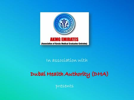 In association with presents. Recent Advances in Medicine and Dentistry Friday, 16 th April, 2010 Organized by AKMG Emirates, Dubai Chapter.