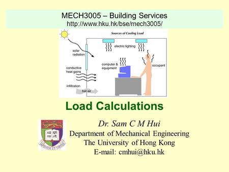 Load Calculations Dr. Sam C M Hui MECH3005 – Building Services