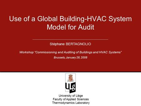 "University of Liège Faculty of Applied Sciences Thermodynamics Laboratory Workshop ""Commissioning and Auditing of Buildings and HVAC Systems"" Use of a."