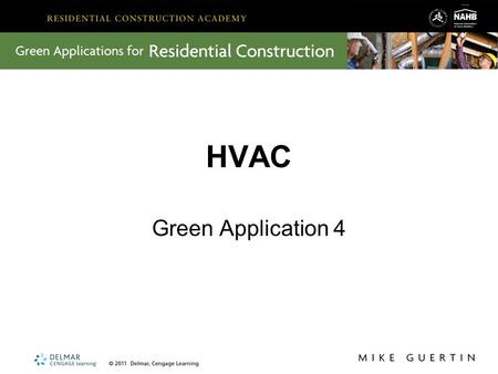 HVAC Green Application 4. Key Lessons from HVAC In HVAC, we learned about: Thermal and air building science Installation of HVAC equipment and systems.