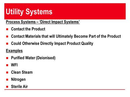 1 Utility Systems Process Systems – 'Direct Impact Systems' Contact the Product Contact Materials that will Ultimately Become Part of the Product Could.