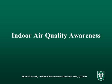 Indoor Air Quality Awareness Tulane University - Office of Environmental Health & Safety (OEHS)