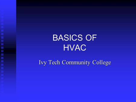 BASICS OF HVAC Ivy Tech Community College. Definitions – Page 862 HVAC systems are made up of the mechanical equipment such as the furnace, air conditioner,