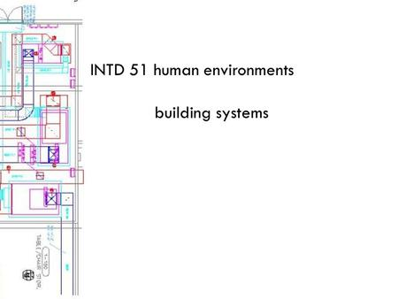 INTD 51 human environments building systems. heating/ventilation/air-conditioning (HVAC) maintain a comfortable indoor climate control temperature and.