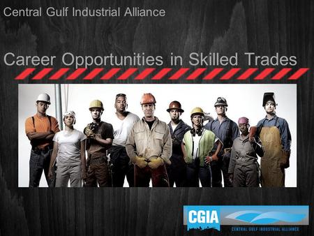 Central Gulf Industrial Alliance Career Opportunities in Skilled Trades.