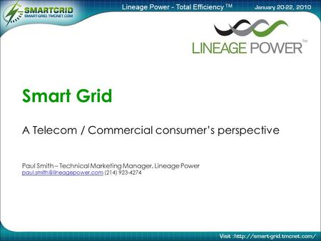 Lineage Power - Total Efficiency TM Smart Grid A Telecom / Commercial consumer's perspective Paul Smith – Technical Marketing Manager, Lineage Power