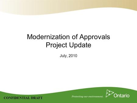 CONFIDENTIAL DRAFT Modernization of Approvals Project Update July, 2010.