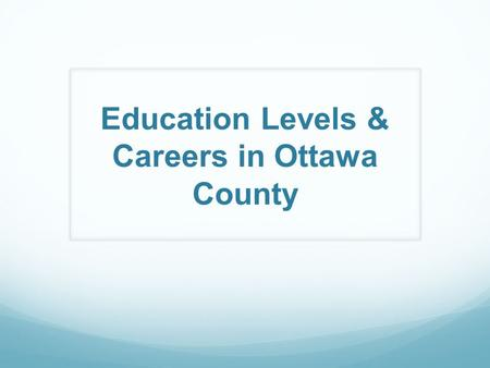 Education Levels & Careers in Ottawa County. Career Pathways.
